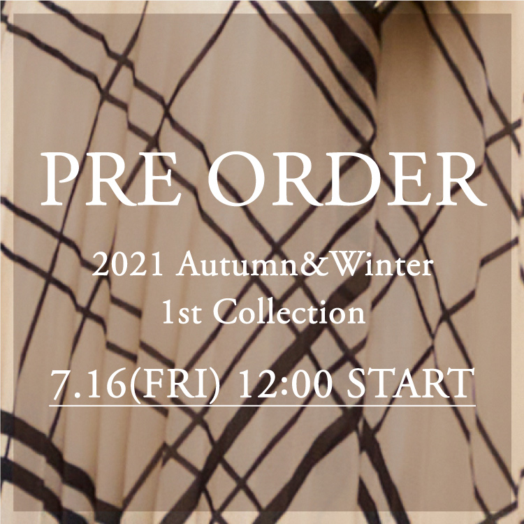2021 Autumn and Winter 1st Collection 7.16 (Fri) 12:00 Pre order Start