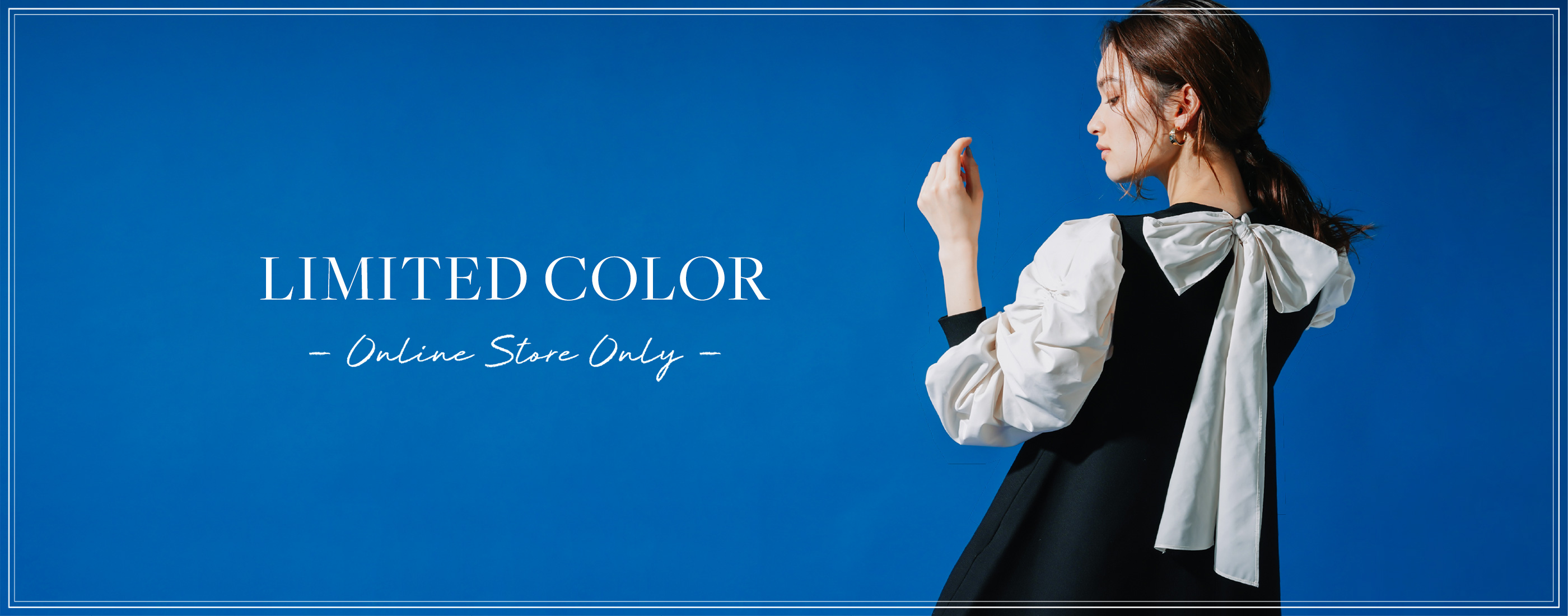 LIMITED COLOR Online Store Only